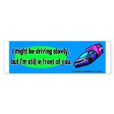 Might be Driving Slowly Bumper Bumper Sticker