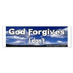 God Forgives I don't Bumper Sticker