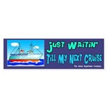 Just Waitin' Till My Next Cruise Bumper Sticker