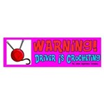 Warning Driver is Crocheting Bumper Sticker