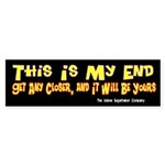 This is My End! Bumper Sticker