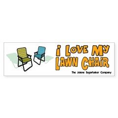 I love my Lawn Chair Bumper Sticker