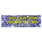 I have a Rock Garden Bumper Sticker