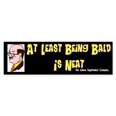 At Least Being Bald is Neat Bumper Sticker