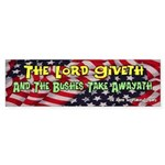 Lord Giveth Bushes Taketh Bumper Sticker