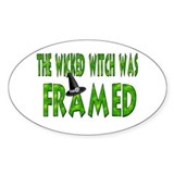 The Wicked Witch Was Framed Oval Bumper Stickers