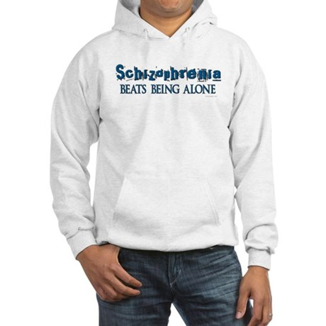 Schizophrenia ... Hooded Sweatshirt