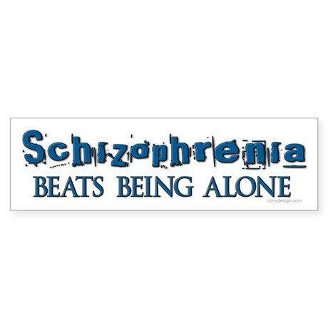 Schizophrenia ... Bumper Sticker
