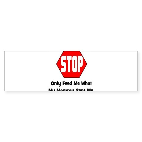 Only Feed Me What Mommy Sent Bumper Sticker