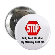 "Only Feed Me What Mommy Sent 2.25"" Button"