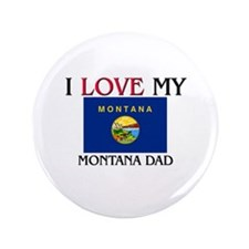"I Love My Montana Dad 3.5"" Button"