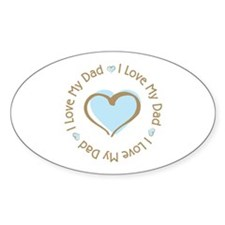 I Love my Dad Blue Heart Oval Bumper Stickers