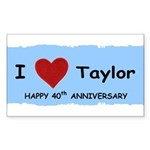 HAPPY 4OTH ANNIVERSARY TAYLOR Rectangle Sticker
