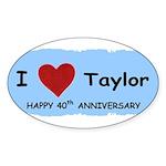 HAPPY 4OTH ANNIVERSARY TAYLOR Oval Sticker
