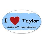 HAPPY 4OTH ANNIVERSARY TAYLOR Oval Sticker (10 pk)