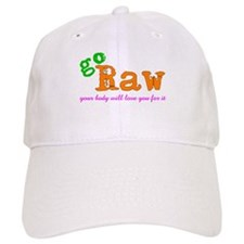 Go Raw ~ Your Body Will Love You For It Baseball Cap