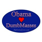 Obama loves dumbmasses Oval Sticker