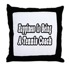 """Happiness: Tennis Coach"" Throw Pillow"