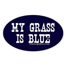 Famous My Grass is Blue Oval Decal