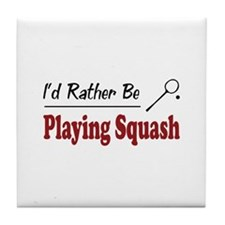 Rather Be Playing Squash Tile Coaster