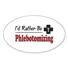 Rather Be Phlebotomizing Oval Decal
