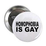 "Homophobia is Gay 2.25"" Button"