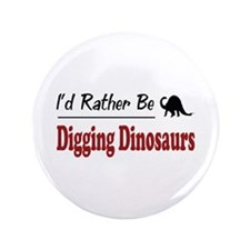 """Rather Be Digging Dinosaurs 3.5"""" Button"""