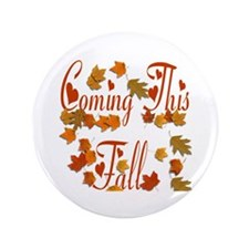 "Coming This Fall 3.5"" Button (100 pack)"