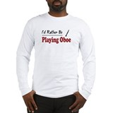 Rather Be Playing Oboe Long Sleeve T-Shirt