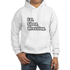 """Eat. Sleep. Wrestling."" Hoodie"