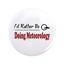 "Rather Be Doing Meteorology 3.5"" Button (100 pack)"
