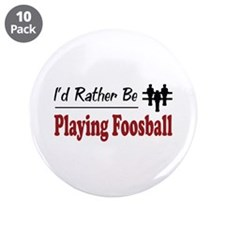 "Rather Be Playing Foosball 3.5"" Button (10 pack)"