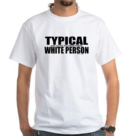 Typical White Person White T-Shirt