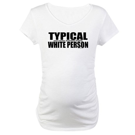 Typical White Person Maternity T-Shirt