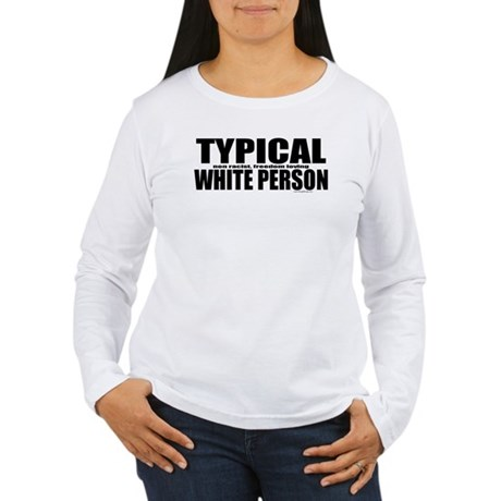 Typical White Person Women's Long Sleeve T-Shirt