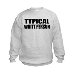Typical White Person Kids Sweatshirt