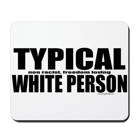Typical White Person Mousepad