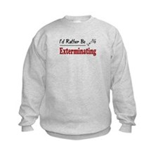 Rather Be Exterminating Sweatshirt