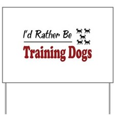 Rather Be Training Dogs Yard Sign