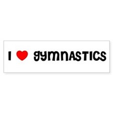 I LOVE GYMNASTICS Bumper Bumper Sticker
