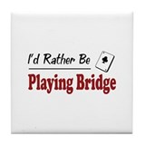 Rather Be Playing Bridge Tile Coaster