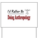 Rather Be Doing Anthropology Yard Sign
