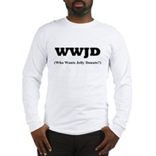 WWJD(WHO WANTS JELLY DONUTS) Long Sleeve T-Shirt
