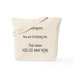 You go away now Tote Bag