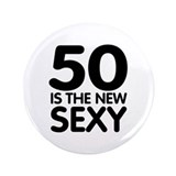 "50 is the new sexy 3.5"" Button"