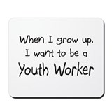 When I grow up I want to be a Youth Worker Mousepa