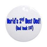 World's 2nd Best Dad (God too Ornament (Round)