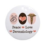Peace Love Dermatology Ornament (Round)