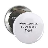 "When I grow up I want to be a Thief 2.25"" Button"
