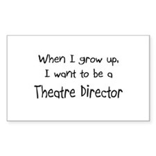 When I grow up I want to be a Theatre Director Sti